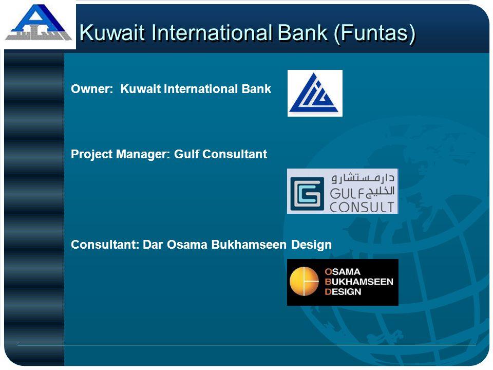 Kuwait International Bank (Funtas) Owner: Kuwait International Bank Consultant: Dar Osama Bukhamseen Design Project Manager: Gulf Consultant