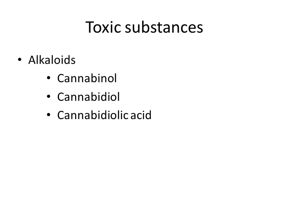 Toxic substances Alkaloids Cannabinol Cannabidiol Cannabidiolic acid