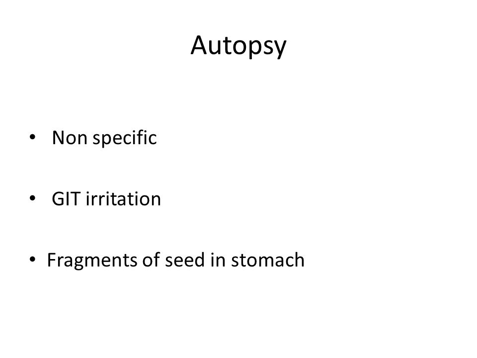 Autopsy Non specific GIT irritation Fragments of seed in stomach