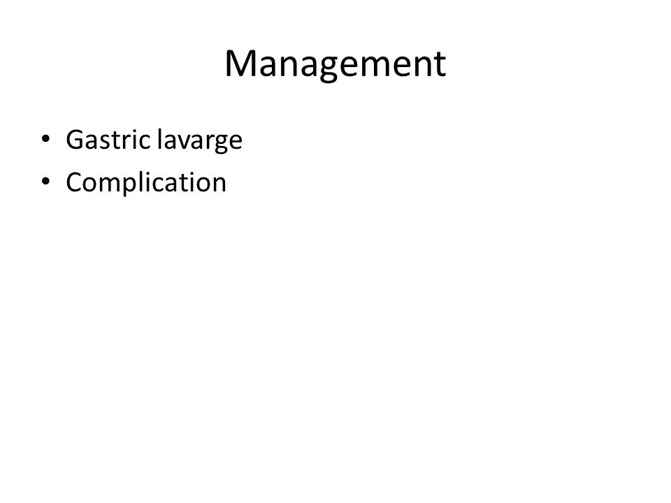 Management Gastric lavarge Complication