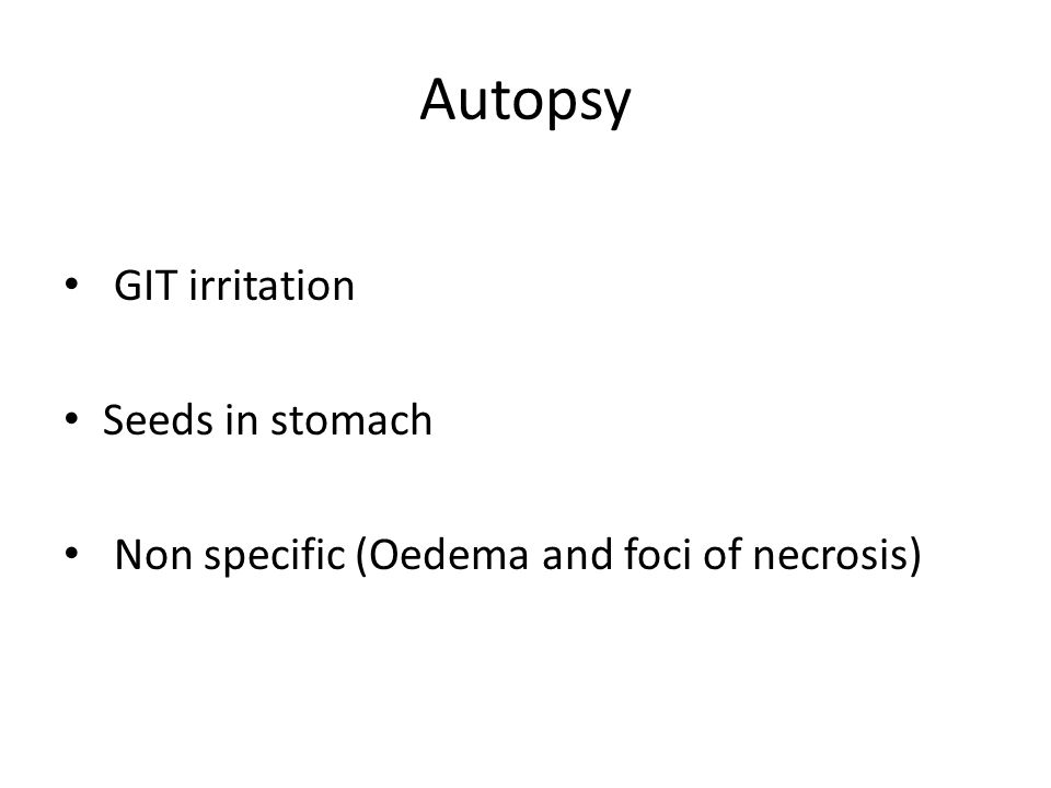 Autopsy GIT irritation Seeds in stomach Non specific (Oedema and foci of necrosis)