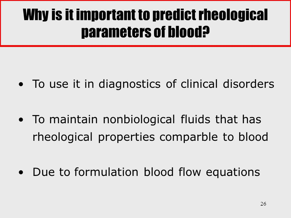 26 Why is it important to predict rheological parameters of blood? To use it in diagnostics of clinical disorders To maintain nonbiological fluids tha