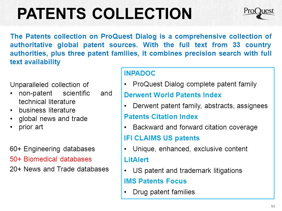 PATENTS COLLECTION 60+ Engineering databases 50+ Biomedical databases 20+ News and Trade databases 11 The Patents collection on ProQuest Dialog is a c