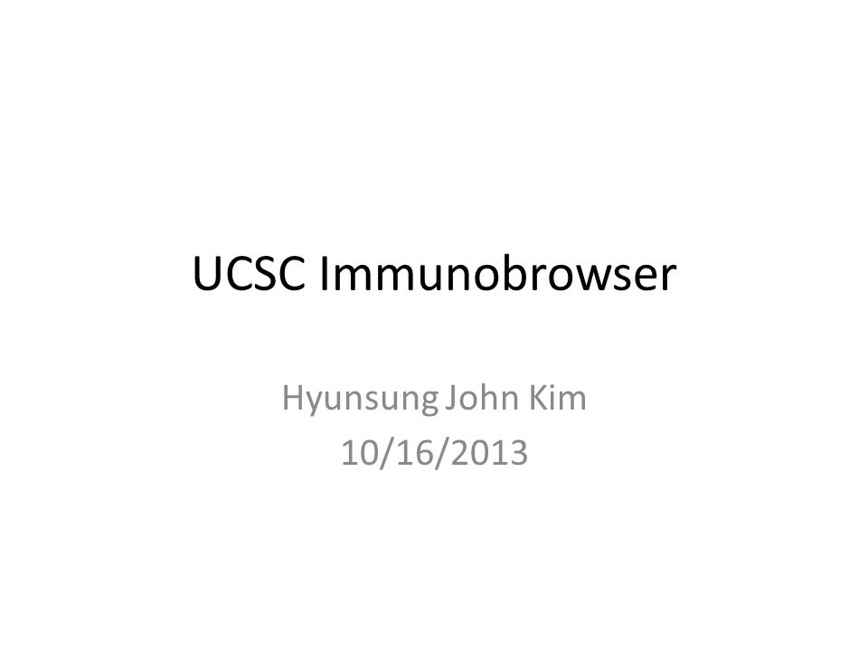 UCSC Immunobrowser Hyunsung John Kim 10/16/2013