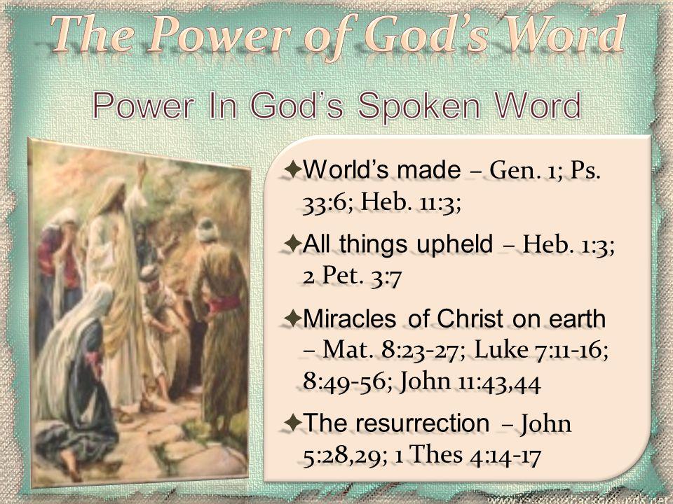  Power of food & medicine – Mat 4:4; John 5:27; 1 Pet 2:2; Heb 5:12,13; Psalm 107:20; Mat 13:15  Power of light – Psalm 119:105, 130; 19:8; Prov.