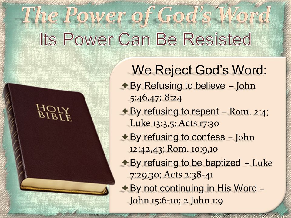  By Refusing to believe – John 5:46,47; 8:24  By refusing to repent – Rom. 2:4; Luke 13:3,5; Acts 17:30  By refusing to confess – John 12:42,43; Ro