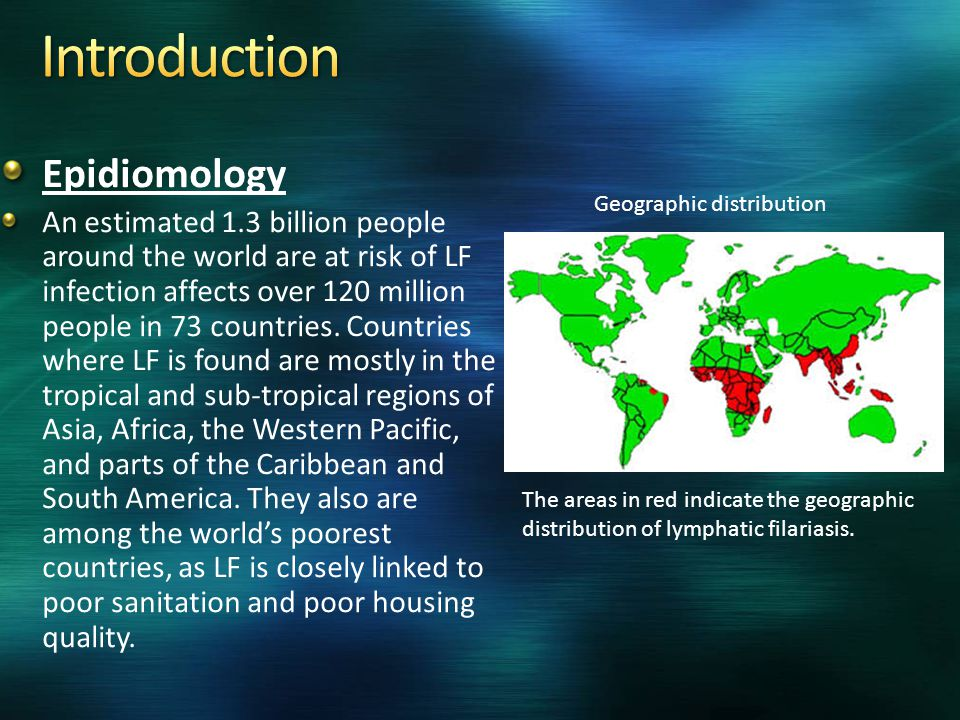Epidiomology An estimated 1.3 billion people around the world are at risk of LF infection affects over 120 million people in 73 countries. Countries w