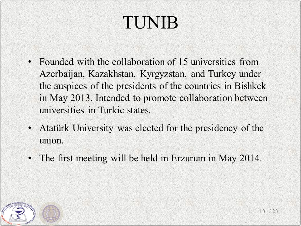 TUNIB / 2313 Founded with the collaboration of 15 universities from Azerbaijan, Kazakhstan, Kyrgyzstan, and Turkey under the auspices of the presidents of the countries in Bishkek in May 2013.