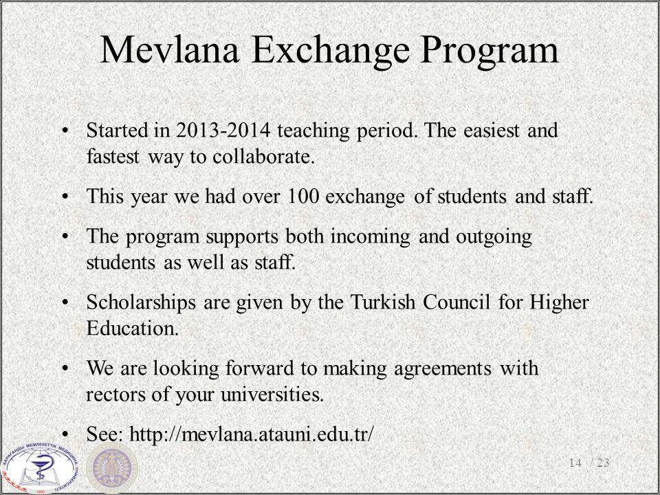Mevlana Exchange Program / 2314 Started in 2013-2014 teaching period.