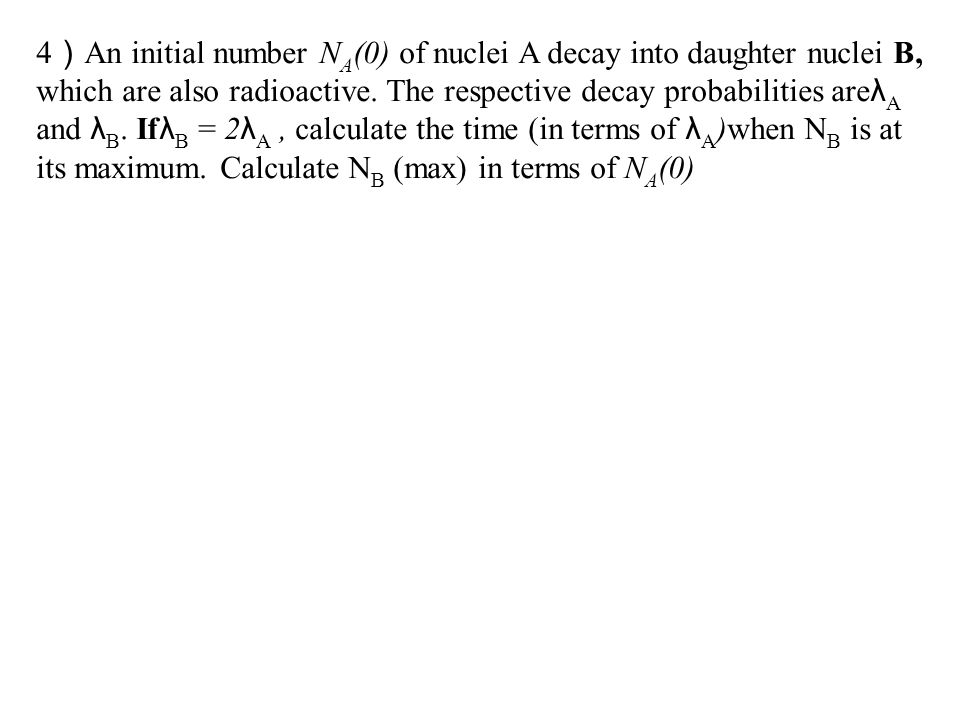 Daughter Decays Faster than the ParentλI < λ2, transient equilibrium : daughter s decay rate is limited by the decay rate of the parent.