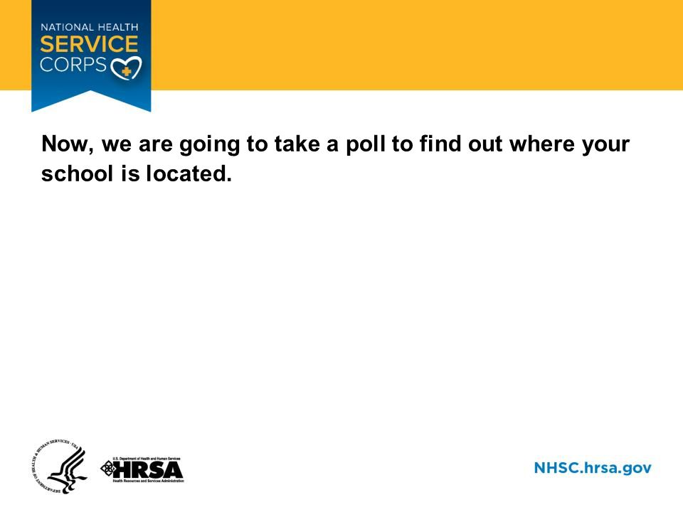 Now, we are going to take a poll to find out where your school is located.