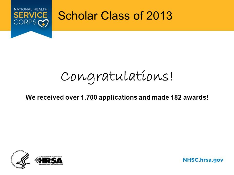 Scholar Class of 2013 Congratulations! We received over 1,700 applications and made 182 awards!