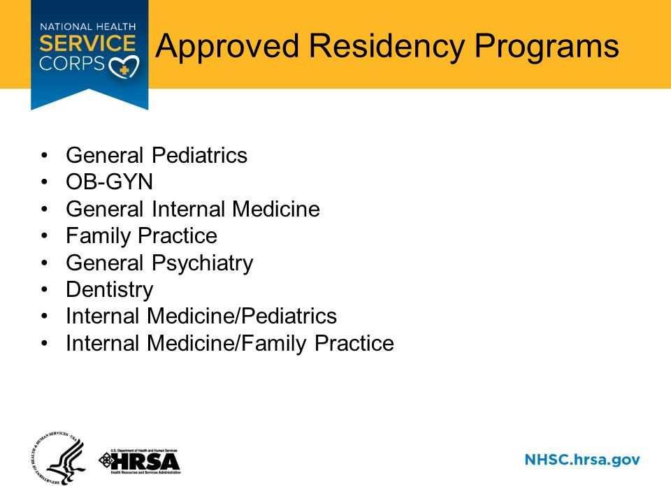 Approved Residency Programs General Pediatrics OB-GYN General Internal Medicine Family Practice General Psychiatry Dentistry Internal Medicine/Pediatrics Internal Medicine/Family Practice