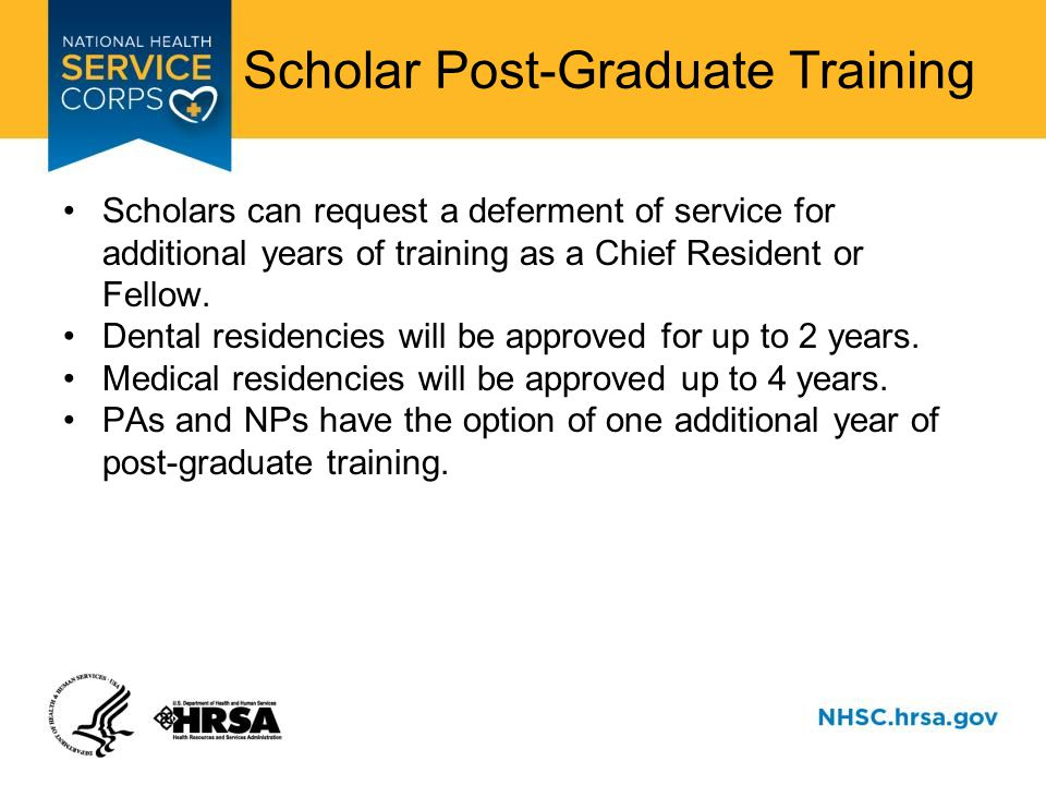 Scholar Post-Graduate Training Scholars can request a deferment of service for additional years of training as a Chief Resident or Fellow.