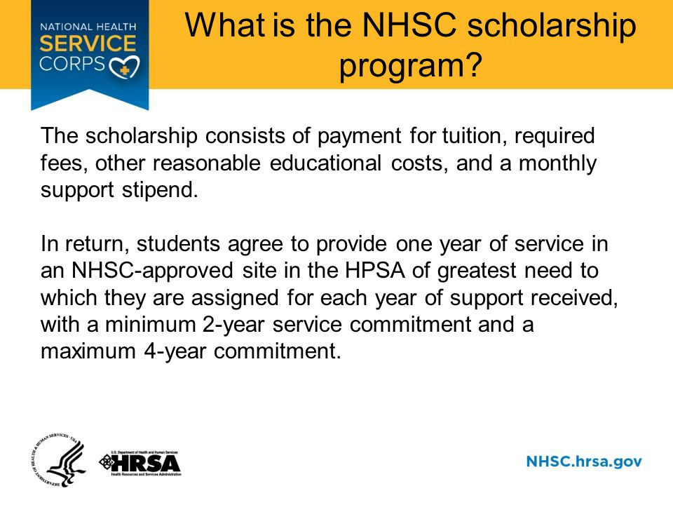 In School Your NHSC scholarship covers the following costs: Tuition and required fees Other reasonable costs Monthly stipend