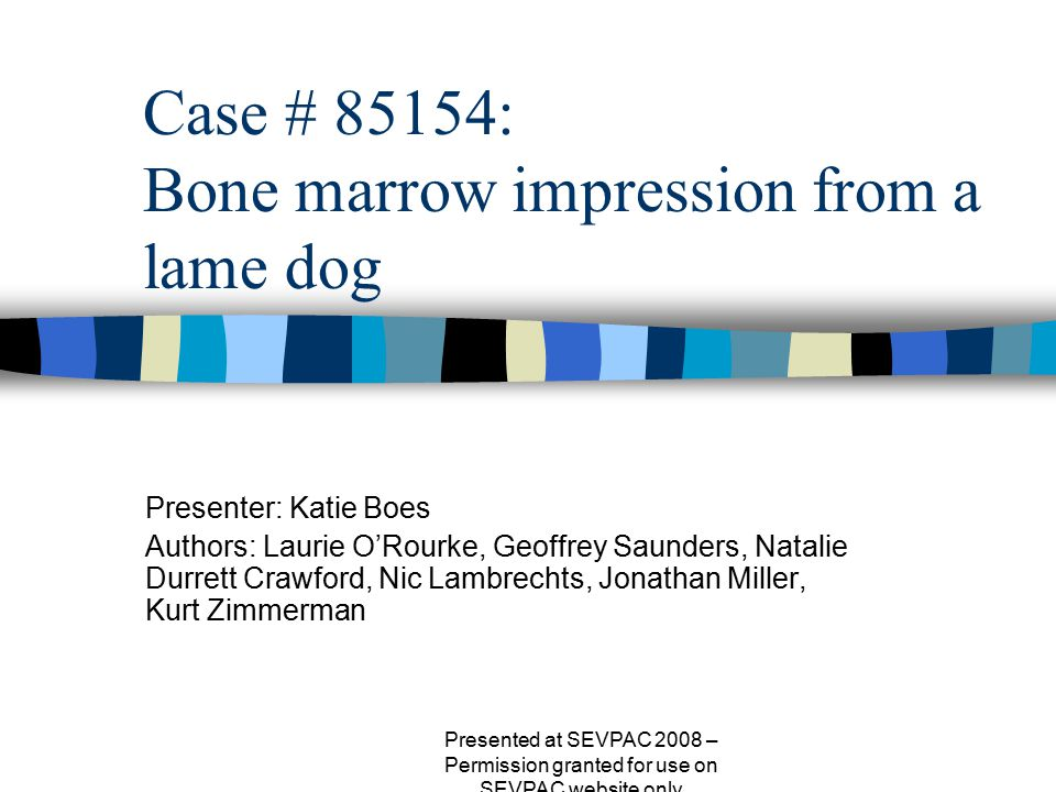 Case # 85154: Bone marrow impression from a lame dog Presenter: Katie Boes Authors: Laurie O'Rourke, Geoffrey Saunders, Natalie Durrett Crawford, Nic