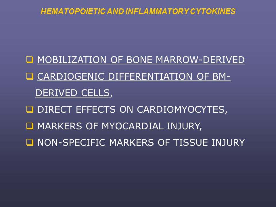 HEMATOPOIETIC AND INFLAMMATORY CYTOKINES  MOBILIZATION OF BONE MARROW-DERIVED  CARDIOGENIC DIFFERENTIATION OF BM- DERIVED CELLS,  DIRECT EFFECTS ON CARDIOMYOCYTES,  MARKERS OF MYOCARDIAL INJURY,  NON-SPECIFIC MARKERS OF TISSUE INJURY