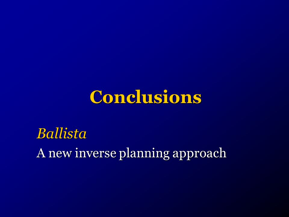 Conclusions Ballista A new inverse planning approach