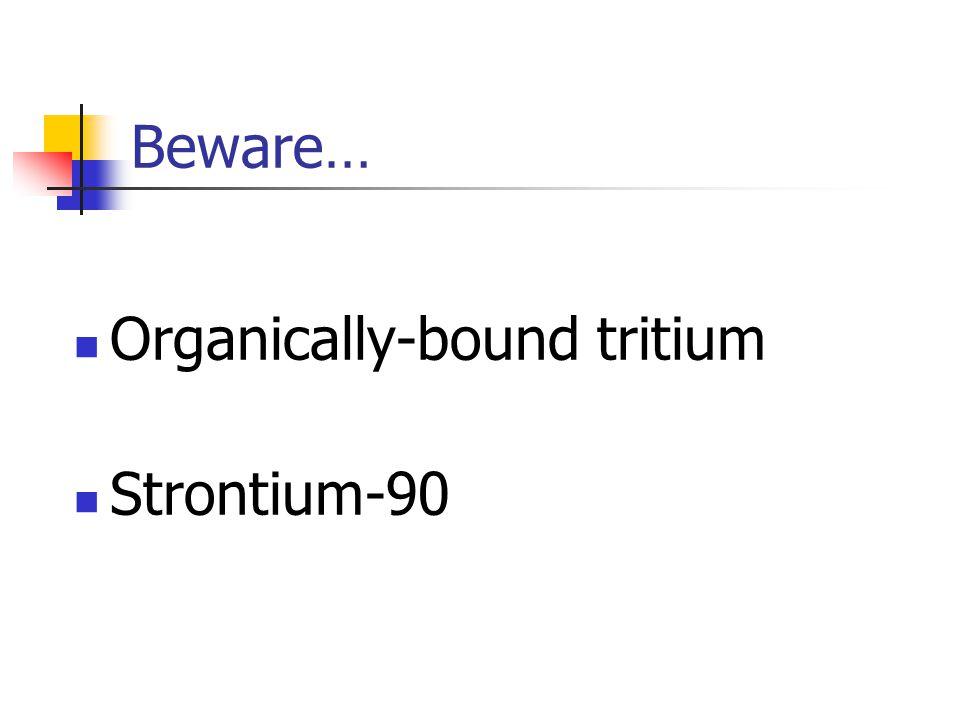Beware… Organically-bound tritium Strontium-90