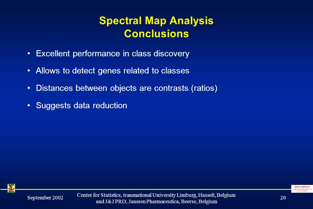 September 2002 Center for Statistics, transnational University Limburg, Hasselt, Belgium and J&J PRD, Janssen Pharmaceutica, Beerse, Belgium 20 Spectral Map Analysis Conclusions Excellent performance in class discovery Allows to detect genes related to classes Distances between objects are contrasts (ratios) Suggests data reduction