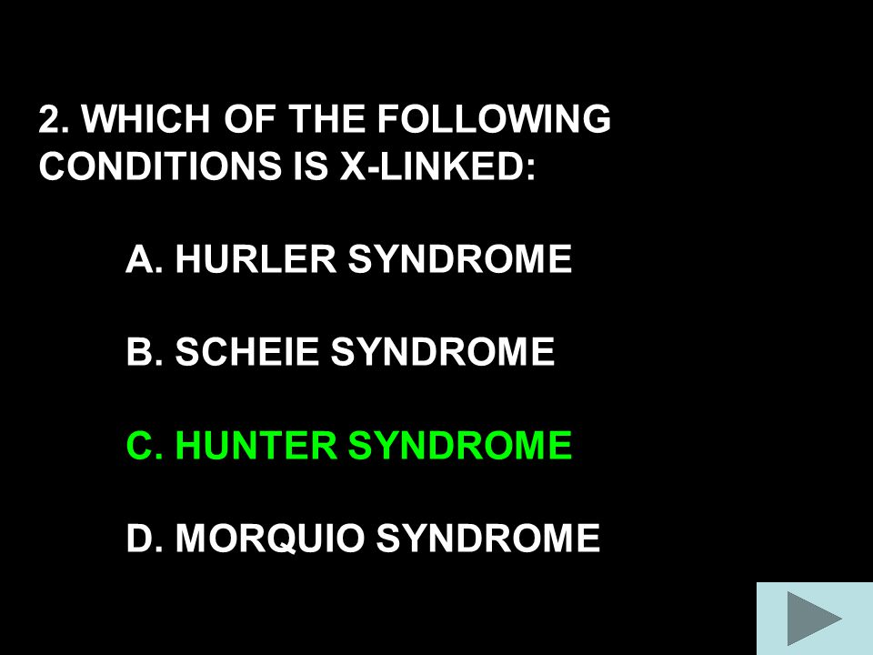 THE ONLY OTHER X-LINKED LYSOSOMAL DISORDER IS FABRY X-LINKED HUNTER SYNDROME ONLY BOYS BOYS ARE GOOD HUNTERS