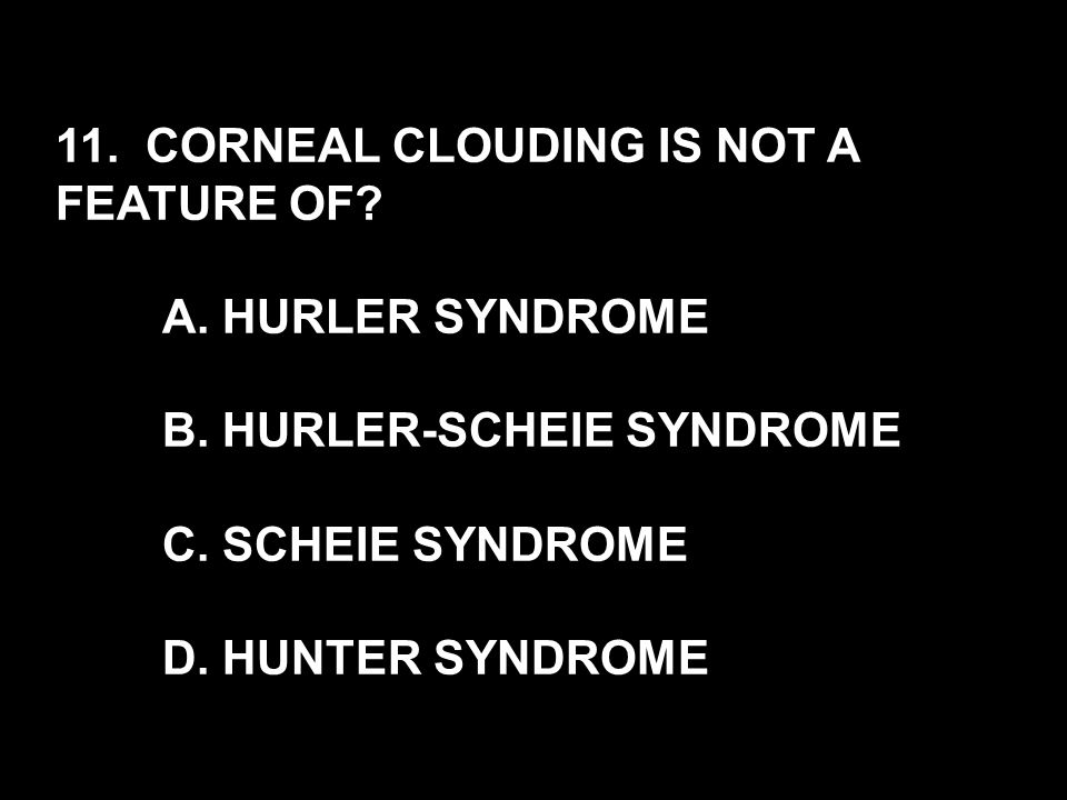 10. THE MOST FREQUENT CAUSE OF HYDROCEPHALUS IN PATIENTS WITH HURLER SYNDROME IS? A. AQUEDUCTAL STENOSIS B. OBSTRUCTION OF THE ORIFICE OF MONROE C. NO