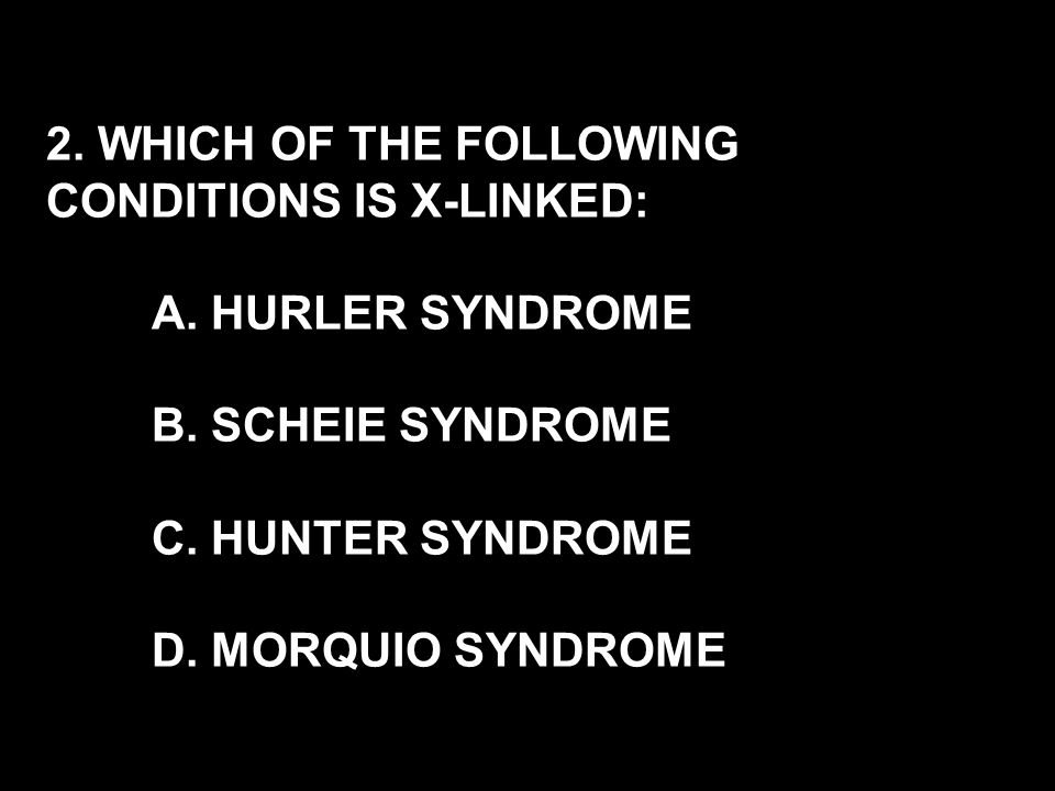 11.CORNEAL CLOUDING IS NOT A FEATURE OF. A. HURLER SYNDROME B.