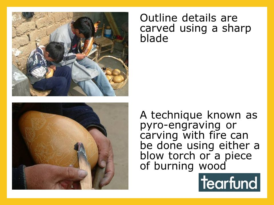 In Peru it is often the women who do the outline carving before the men highlight parts of the design by blackening.