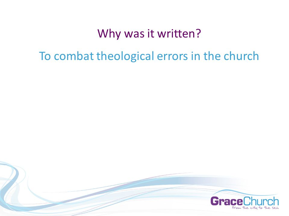 Why was it written To combat theological errors in the church