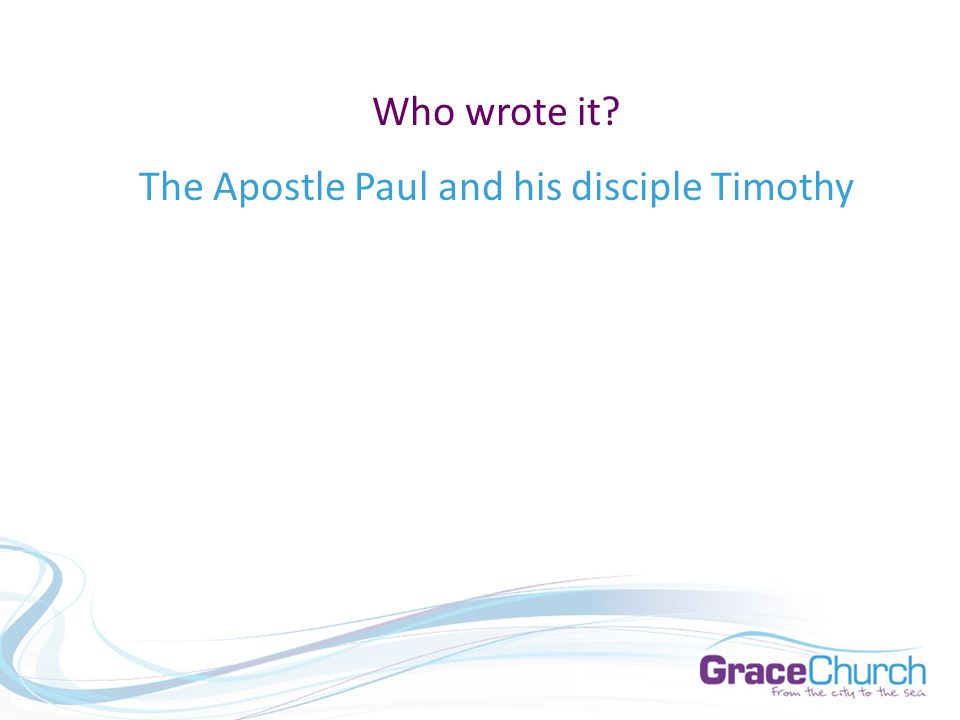 Who wrote it The Apostle Paul and his disciple Timothy