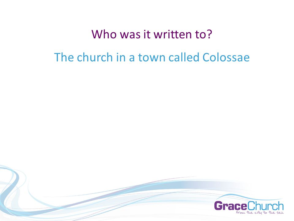 Who was it written to The church in a town called Colossae