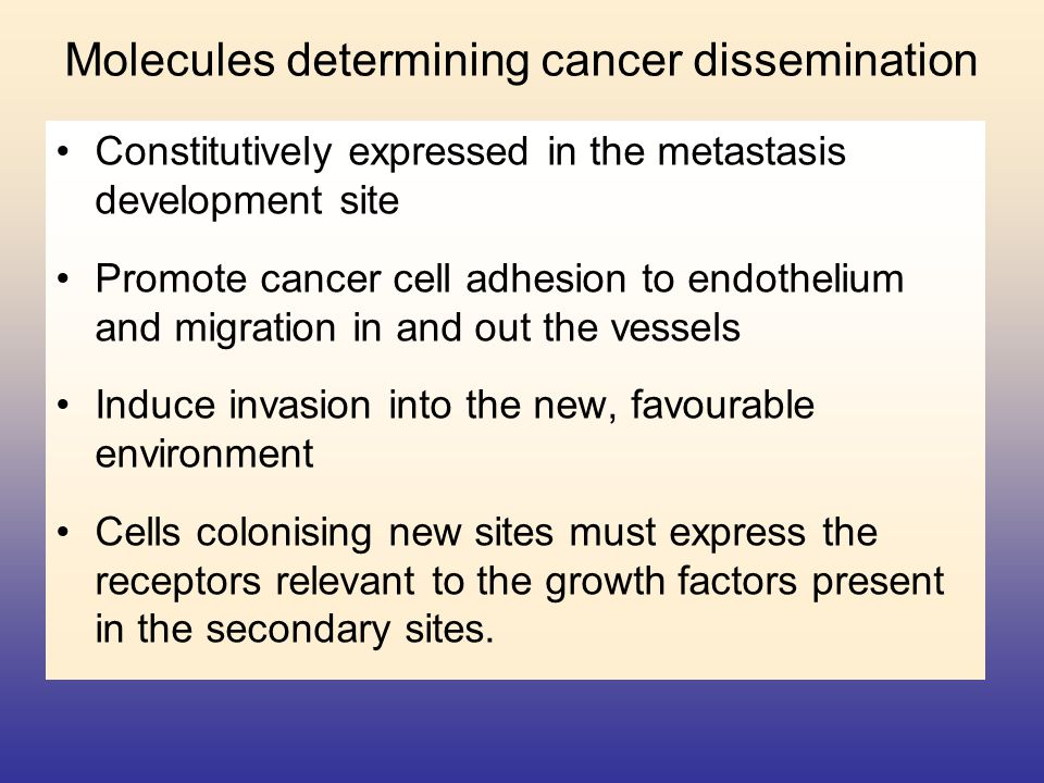 Molecules determining cancer dissemination Constitutively expressed in the metastasis development site Promote cancer cell adhesion to endothelium and