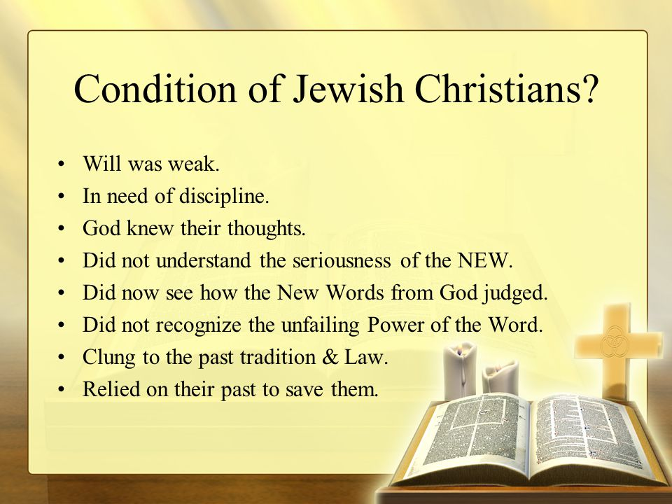 Condition of Jewish Christians. Will was weak. In need of discipline.