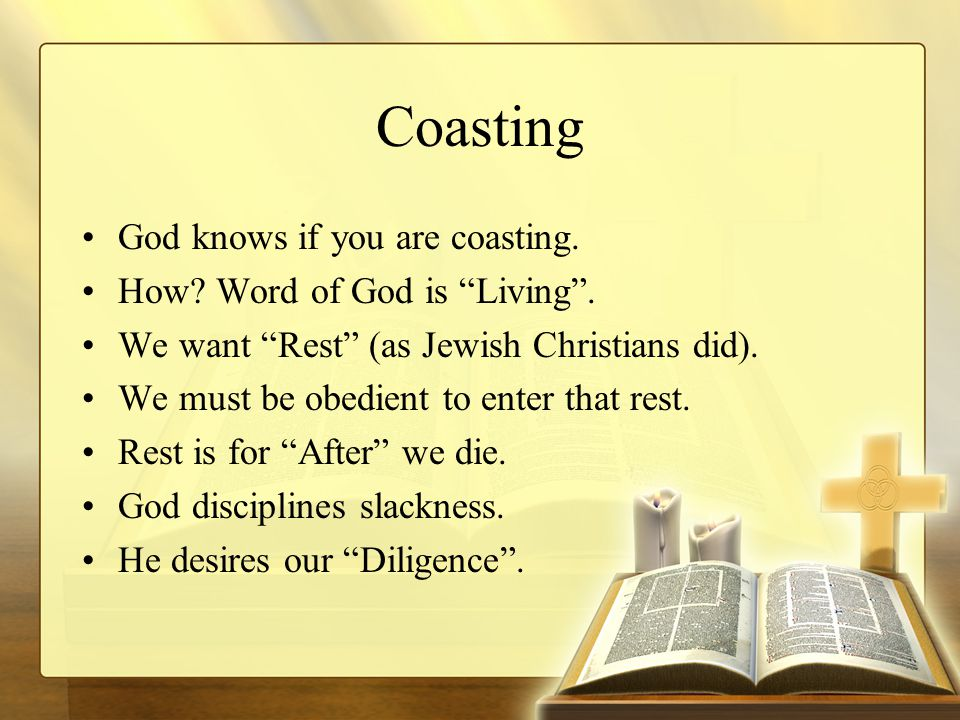 Coasting God knows if you are coasting. How. Word of God is Living .