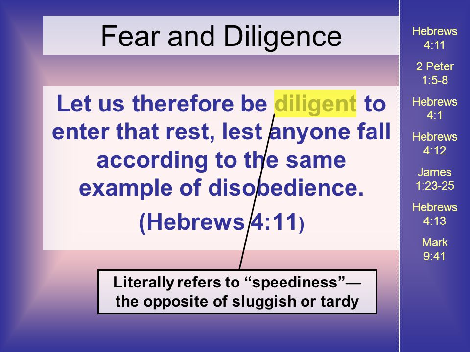 Let us therefore be diligent to enter that rest, lest anyone fall according to the same example of disobedience.