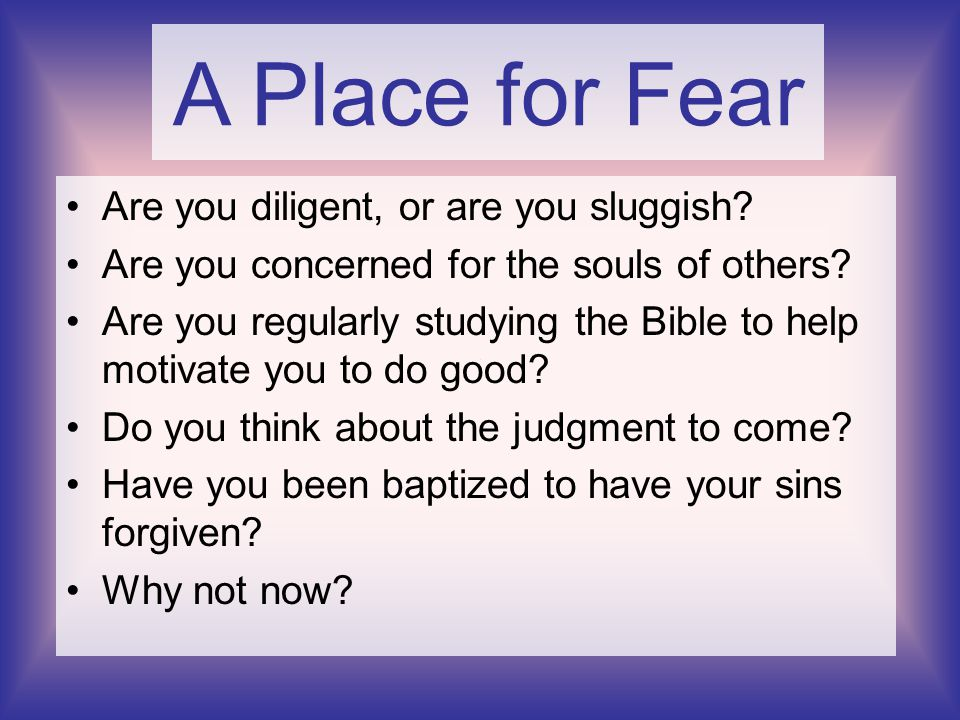 A Place for Fear Are you diligent, or are you sluggish.