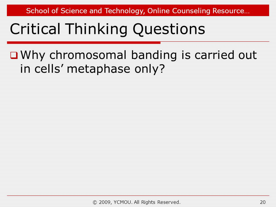 School of Science and Technology, Online Counseling Resource… Critical Thinking Questions  Why chromosomal banding is carried out in cells' metaphase only.