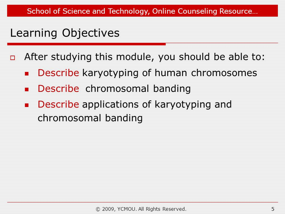 School of Science and Technology, Online Counseling Resource… Chromosomal Banding-6 C banding:- banding at kinetochoric region 16© 2009, YCMOU.