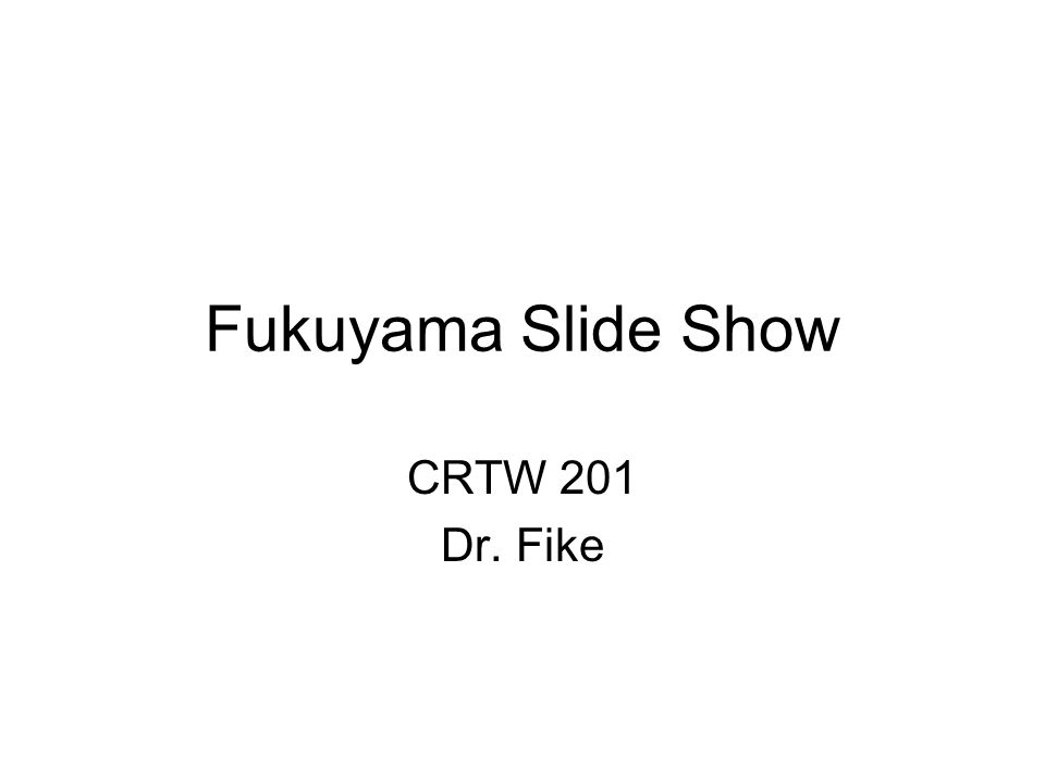 Fukuyama Slide Show CRTW 201 Dr. Fike