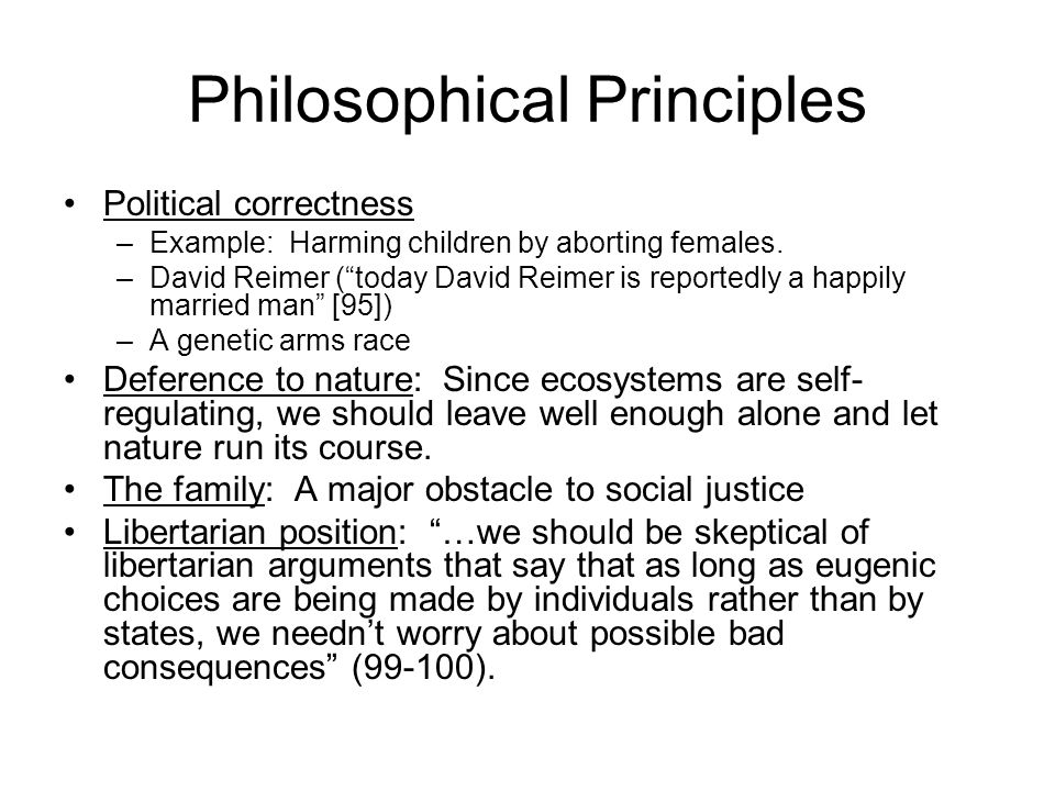Philosophical Principles Political correctness –Example: Harming children by aborting females.