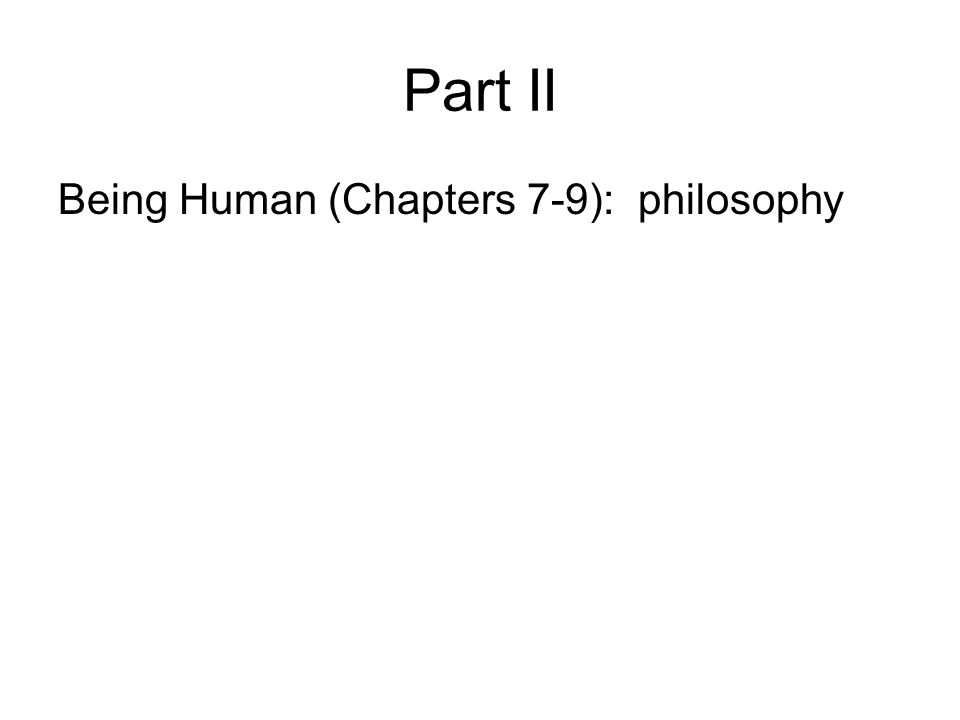 Part II Being Human (Chapters 7-9): philosophy