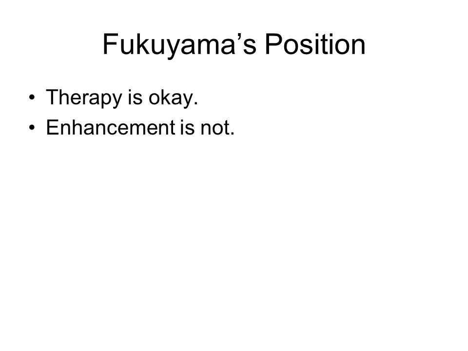 Fukuyama's Position Therapy is okay. Enhancement is not.