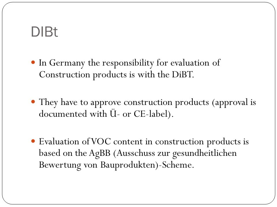 DIBt In Germany the responsibility for evaluation of Construction products is with the DiBT.