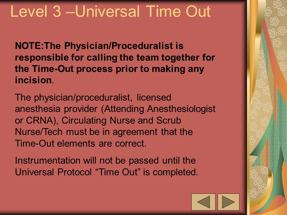 Level 3 –Universal Time Out NOTE:The Physician/Proceduralist is responsible for calling the team together for the Time-Out process prior to making any