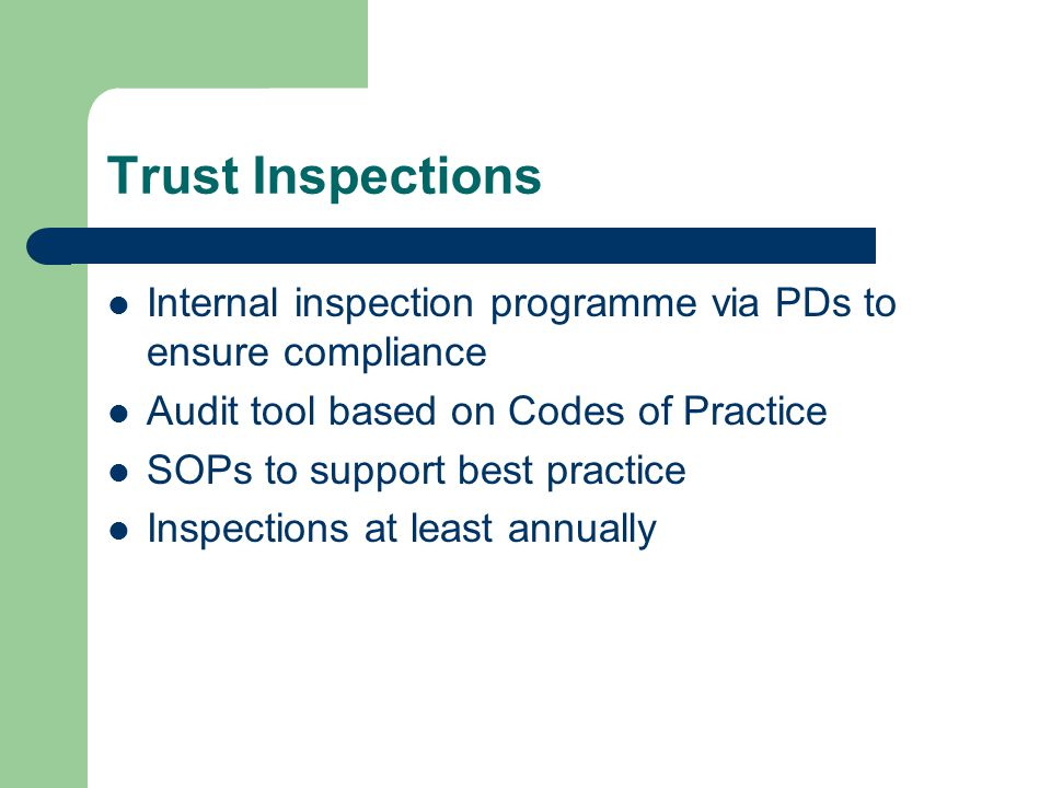 Trust Inspections Internal inspection programme via PDs to ensure compliance Audit tool based on Codes of Practice SOPs to support best practice Inspections at least annually