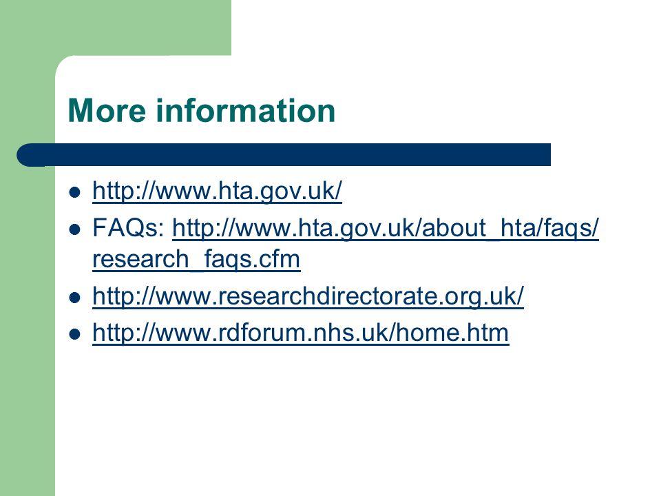 More information http://www.hta.gov.uk/ FAQs: http://www.hta.gov.uk/about_hta/faqs/ research_faqs.cfmhttp://www.hta.gov.uk/about_hta/faqs/ http://www.