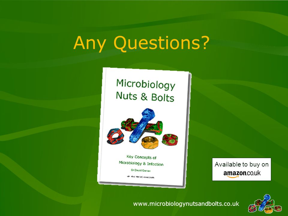 www.microbiologynutsandbolts.co.uk Any Questions? Available to buy on