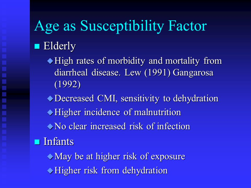 Age as Susceptibility Factor n Elderly u High rates of morbidity and mortality from diarrheal disease.