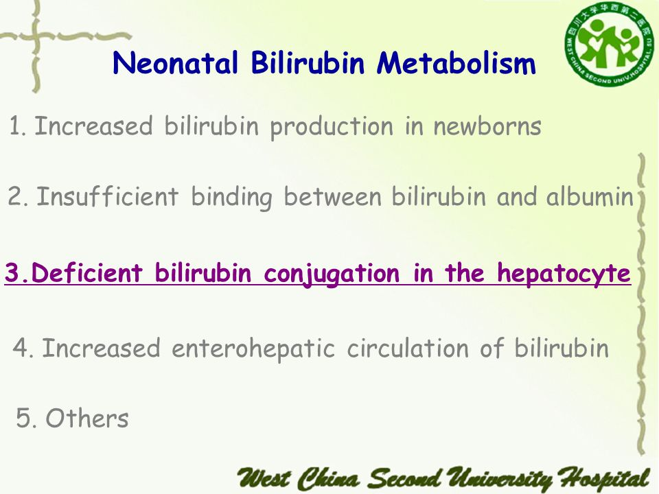 1. Increased bilirubin production in newborns 2.