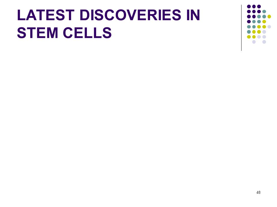 48 LATEST DISCOVERIES IN STEM CELLS